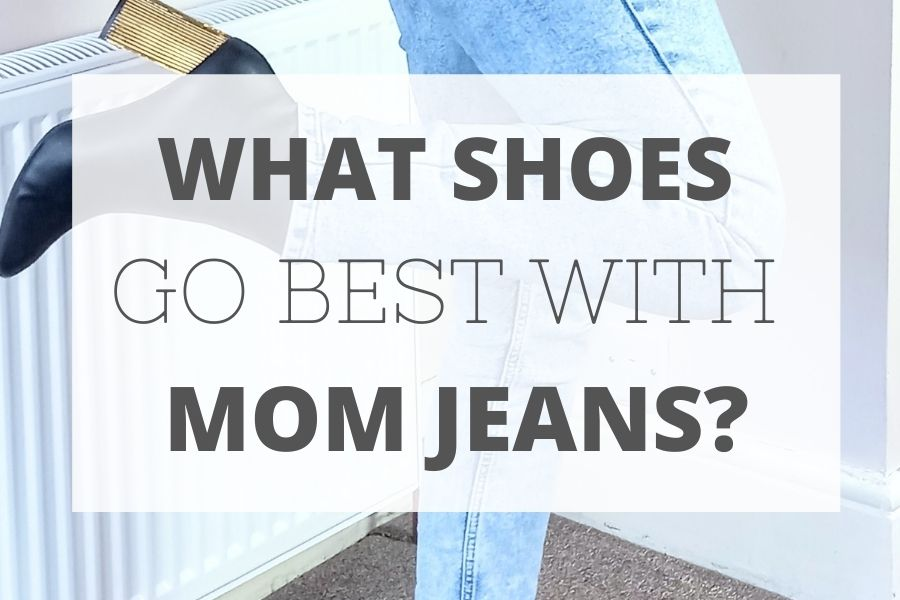 What shoes go best with mom jeans