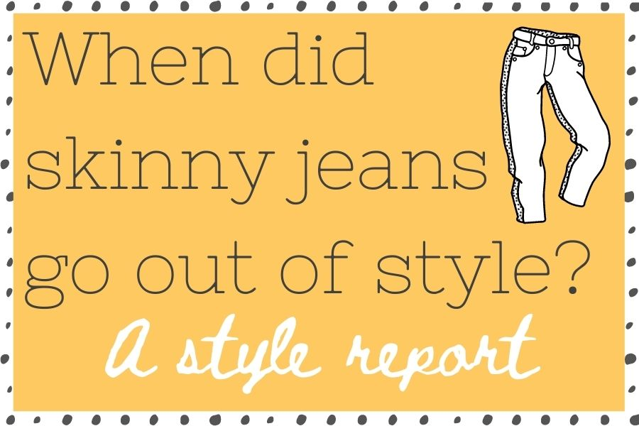 When did skinny jeans go out of style